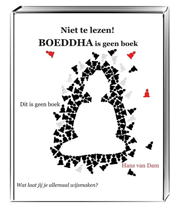 Boekomslag van een nepboek getiteld 'Niet te lezen! Boeddha is geen boek', ondertitel 'Dit is geen boek', auteur 'Hans van Dam' en onderaan de tekst 'Wat laat jij je allemaal wijsmaken?'