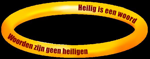 Gouden halo met de woorden: Heilig is een woord en Woorden zijn geen heiligen